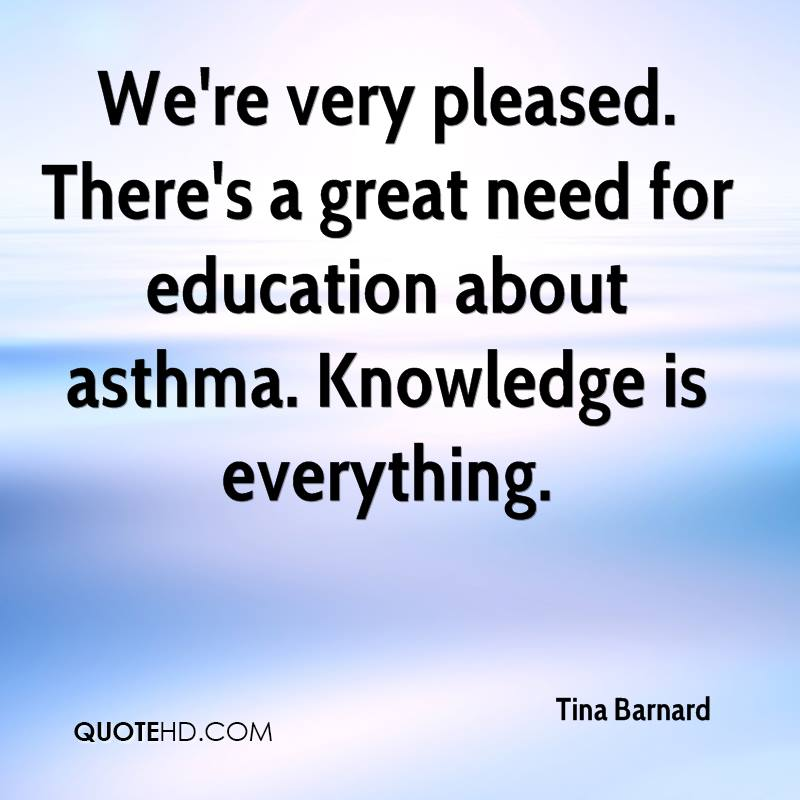 We're very pleased. There's a great need for education about asthma. Knowledge is everything.
