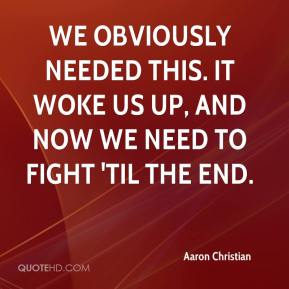 Aaron Christian - We obviously needed this. It woke us up, and now we need to fight 'til the end.