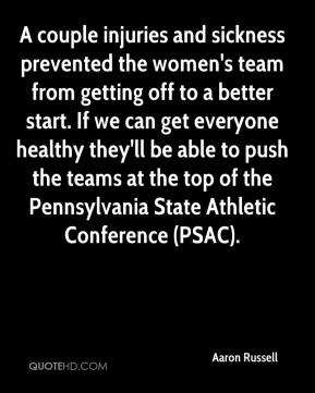 Aaron Russell - A couple injuries and sickness prevented the women's team from getting off to a better start. If we can get everyone healthy they'll be able to push the teams at the top of the Pennsylvania State Athletic Conference (PSAC).