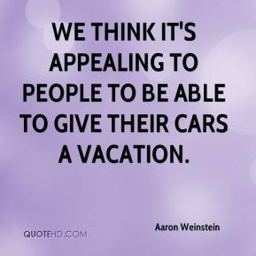 We think it's appealing to people to be able to give their cars a vacation.