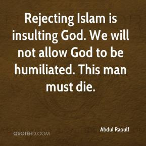 Abdul Raoulf - Rejecting Islam is insulting God. We will not allow God to be humiliated. This man must die.