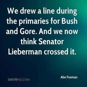 Abe Foxman - We drew a line during the primaries for Bush and Gore. And we now think Senator Lieberman crossed it.