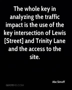 Abe Simoff - The whole key in analyzing the traffic impact is the use of the key intersection of Lewis [Street] and Trinity Lane and the access to the site.