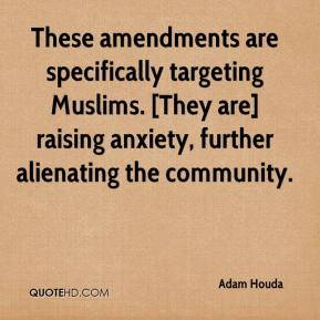 Adam Houda - These amendments are specifically targeting Muslims. [They are] raising anxiety, further alienating the community.