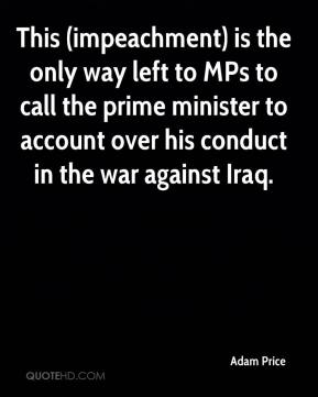 Adam Price - This (impeachment) is the only way left to MPs to call the prime minister to account over his conduct in the war against Iraq.