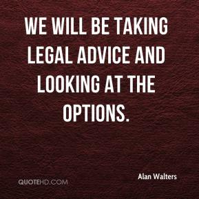 Alan Walters - We will be taking legal advice and looking at the options.
