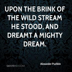 Alexander Pushkin - Upon the brink of the wild stream He stood, and dreamt a mighty dream.