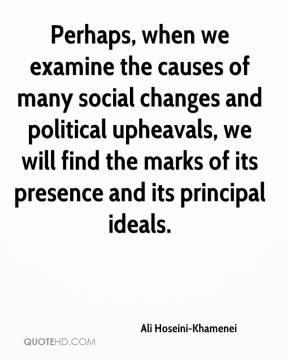 Ali Hoseini-Khamenei - Perhaps, when we examine the causes of many social changes and political upheavals, we will find the marks of its presence and its principal ideals.