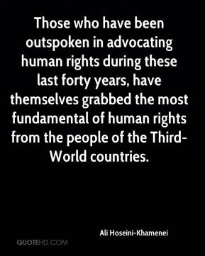 Ali Hoseini-Khamenei - Those who have been outspoken in advocating human rights during these last forty years, have themselves grabbed the most fundamental of human rights from the people of the Third-World countries.