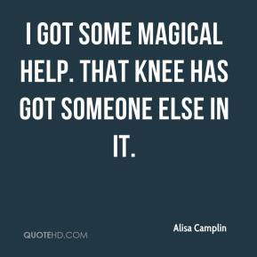 Alisa Camplin - I got some magical help. That knee has got someone else in it.