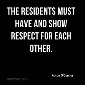 Alison O'Connor - The residents must have and show respect for each other.