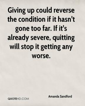 Amanda Sandford - Giving up could reverse the condition if it hasn't gone too far. If it's already severe, quitting will stop it getting any worse.