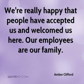 Amber Clifford - We're really happy that people have accepted us and welcomed us here. Our employees are our family.