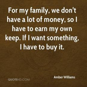 Amber Williams - For my family, we don't have a lot of money, so I have to earn my own keep. If I want something, I have to buy it.