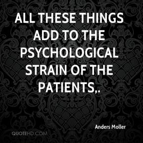 Anders Moller - All these things add to the psychological strain of the patients.
