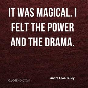 Andre Leon Talley - It was magical. I felt the power and the drama.