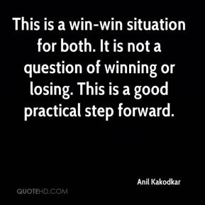 This is a win-win situation for both. It is not a question of winning or losing. This is a good practical step forward.