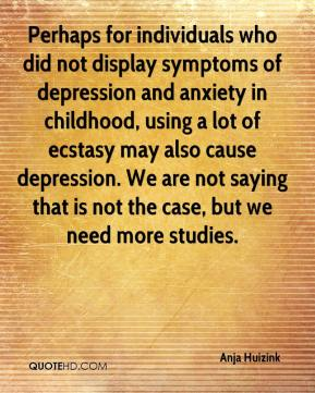 Anja Huizink - Perhaps for individuals who did not display symptoms of depression and anxiety in childhood, using a lot of ecstasy may also cause depression. We are not saying that is not the case, but we need more studies.