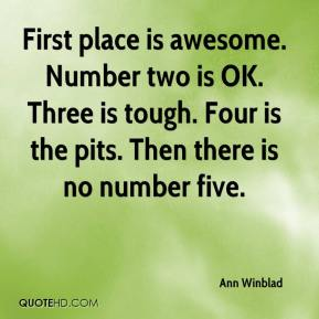 Ann Winblad - First place is awesome. Number two is OK. Three is tough. Four is the pits. Then there is no number five.