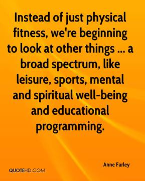 Anne Farley - Instead of just physical fitness, we're beginning to look at other things ... a broad spectrum, like leisure, sports, mental and spiritual well-being and educational programming.