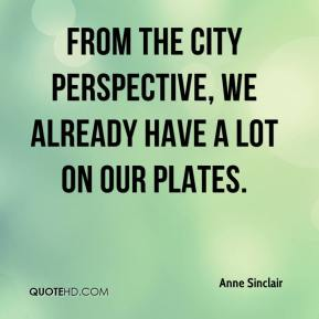 Anne Sinclair - From the city perspective, we already have a lot on our plates.