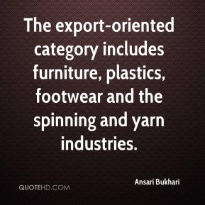 Ansari Bukhari - The export-oriented category includes furniture, plastics, footwear and the spinning and yarn industries.