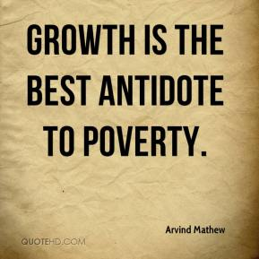 Arvind Mathew - Growth is the best antidote to poverty.