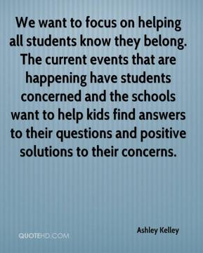 Ashley Kelley - We want to focus on helping all students know they belong. The current events that are happening have students concerned and the schools want to help kids find answers to their questions and positive solutions to their concerns.