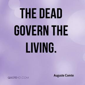 Auguste Comte - The dead govern the living.