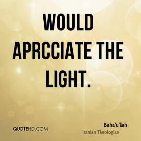 would aprcciate the light.