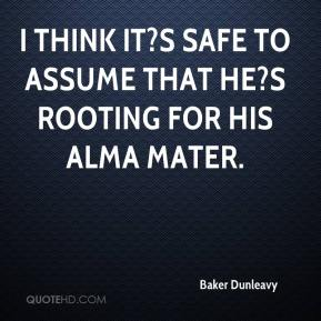 Baker Dunleavy - I think it?s safe to assume that he?s rooting for his alma mater.