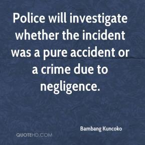 Bambang Kuncoko - Police will investigate whether the incident was a pure accident or a crime due to negligence.