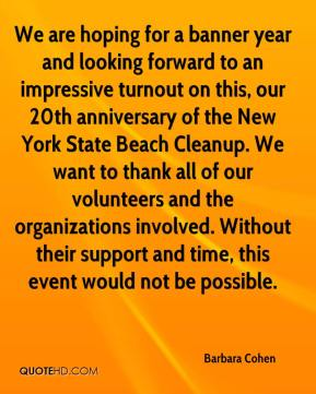 Barbara Cohen - We are hoping for a banner year and looking forward to an impressive turnout on this, our 20th anniversary of the New York State Beach Cleanup. We want to thank all of our volunteers and the organizations involved. Without their support and time, this event would not be possible.