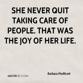 Barbara Medlicott - She never quit taking care of people. That was the joy of her life.