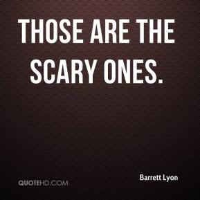 Barrett Lyon - Those are the scary ones.