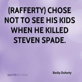 Becky Doherty - (Rafferty) chose not to see his kids when he killed Steven Spade.