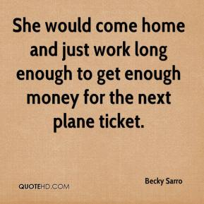 Becky Sarro - She would come home and just work long enough to get enough money for the next plane ticket.