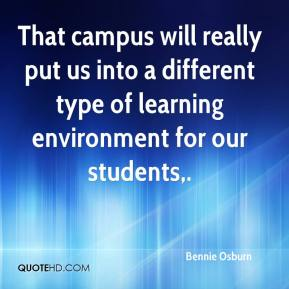 Bennie Osburn - That campus will really put us into a different type of learning environment for our students.