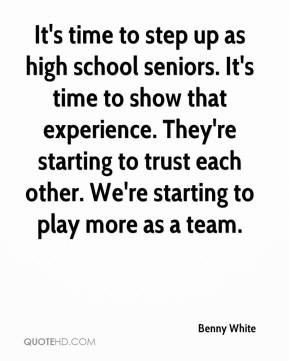Benny White - It's time to step up as high school seniors. It's time to show that experience. They're starting to trust each other. We're starting to play more as a team.