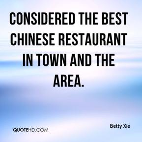 Betty Xie - Considered the best Chinese restaurant in town and the area.