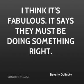 Beverly Dolinsky - I think it's fabulous. It says they must be doing something right.
