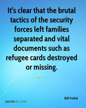 It's clear that the brutal tactics of the security forces left families separated and vital documents such as refugee cards destroyed or missing.