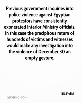 Previous government inquiries into police violence against Egyptian protestors have consistently exonerated Interior Ministry officials. In this case the precipitous return of hundreds of victims and witnesses would make any investigation into the violence of December 30 an empty gesture.