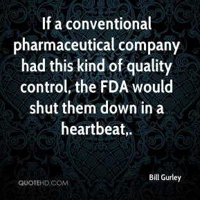 Bill Gurley - If a conventional pharmaceutical company had this kind of quality control, the FDA would shut them down in a heartbeat.