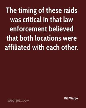 Bill Wargo - The timing of these raids was critical in that law enforcement believed that both locations were affiliated with each other.