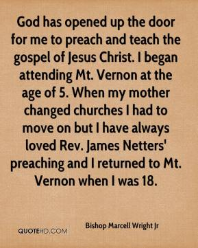 Bishop Marcell Wright Jr - God has opened up the door for me to preach and teach the gospel of Jesus Christ. I began attending Mt. Vernon at the age of 5. When my mother changed churches I had to move on but I have always loved Rev. James Netters' preaching and I returned to Mt. Vernon when I was 18.