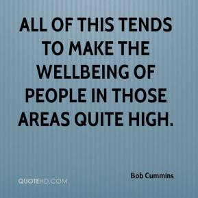Bob Cummins - All of this tends to make the wellbeing of people in those areas quite high.
