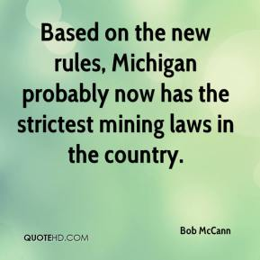 Bob McCann - Based on the new rules, Michigan probably now has the strictest mining laws in the country.