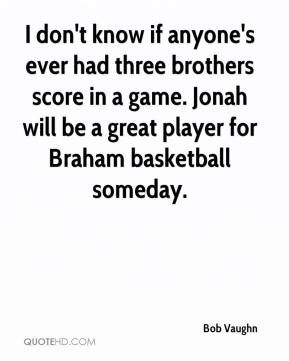 Bob Vaughn - I don't know if anyone's ever had three brothers score in a game. Jonah will be a great player for Braham basketball someday.