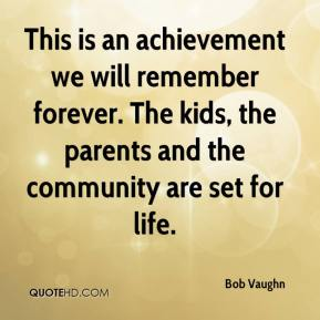 This is an achievement we will remember forever. The kids, the parents and the community are set for life.